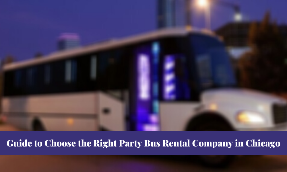 Guide to Choose the right party bus rental company in Chicago